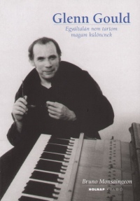Bruno Monsaingeon  (Összeáll.) - Glenn Gould