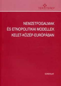 Majtényi Balázs - Szarka László - Vízi Balázs - Kántor Zoltán  (Szerk.) - Nemzetfogalmak és etnopolitikai modellek Kelet-Közép-Európában