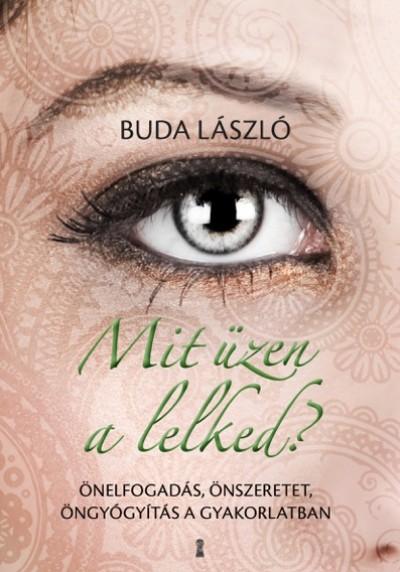 Buda László - Mit üzen a lelked?