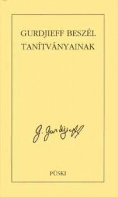 G. I. Gurdjieff - Gurdjieff beszél tanítványainak