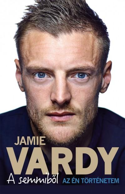 Stuart James - Jamie Vardy - A semmiből