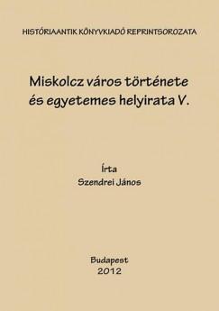 Szendrei János - Miskolcz város története és egyetemes helyirata V.
