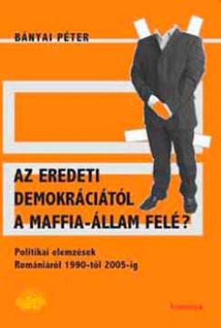 Bányai Péter - Az eredeti demokráciától a maffia-állam felé?