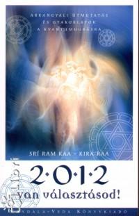 Kira Raa - Sri Raam Kaa - 2012 - van választásod!