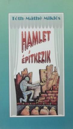 Tóth-Máthé Miklós - Hamlet építkezik