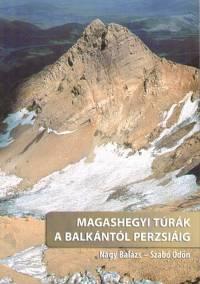 Nagy Balázs - Szabó Ödön - Magashegyi túrák a Balkántól Perzsiáig