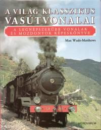 Max Wade-Matthews - A világ klasszikus vasútvonalai