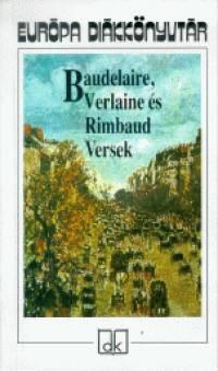 Charles Baudelaire - Arthur Rimbaud - Paul Verlaine - Pór Judit  (Vál.) - Baudelaire, Verlaine és Rimbaud - Versek
