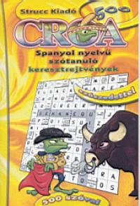 Babos Krisztina  (Szerk.) - Croa 500 - Spanyol nyelvű szótanuló keresztrejtvények