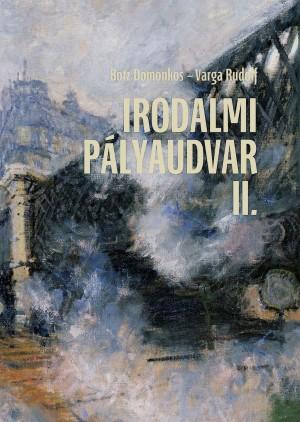 Botz Domonkos (Szerk.) - Varga Rudolf (Szerk.) - Irodalmi p�lyaudvar II.