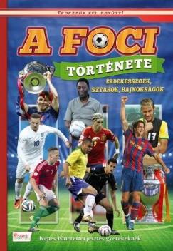 Oláh Andor  (Szerk.) - A foci története - Érdekességek, sztárok, bajnokságok