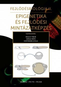 Hoffmann Gyula Rauch Tibor , Varga Máté - Fejlődésbiológia II. - Epigenetika és fejlődési mintázatképzés