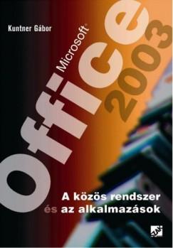 Kuntner Gábor - Microsoft Office 2003 (A közös rendszer és az alkalmazások)