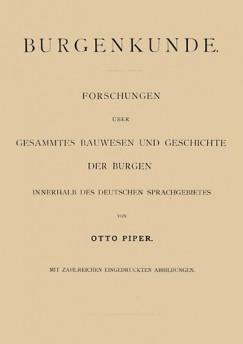 Otto Piper - Burgenkunde Forschungen uber gesammtes Bauwesen und Geschichte der Burgen innerhalb des deutschen Sprachgebietes