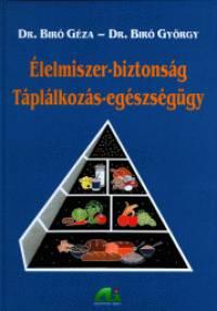 Dr. Bíró György - Dr. Bíró Géza - Élelmiszer-biztonság - Táplálkozás-egészségügy