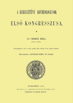 Czobor Béla - A keresztény archeologusok első kongreszszusa