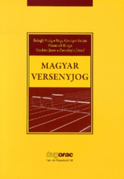 Dr. Balogh Virág - Nagy Csongor István - Dr. Pázmándi Kinga - Dr. Verebics János - Dr. Zavodnyik József - Magyar versenyjog