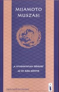 """Szugavara Makoto - Mijamoto Muszasi - """"A nyughatatlan géniusz"""" - Az öt elem könyve"""