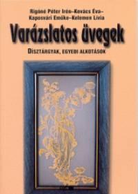 Kaposvári Emőke - Kelemen Lívia - Kovács Éva - Rigóné Péter Irén - Varázslatos üvegek 4.