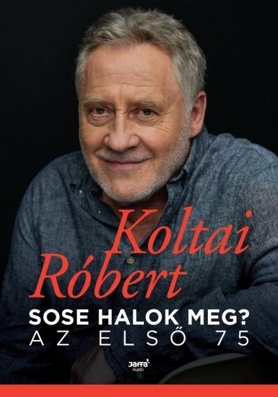 Koltai Róbert - Sose halok meg?