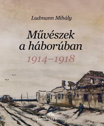 Ludmann Mihály - Művészek a háborúban