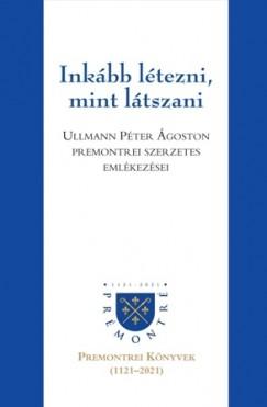 Ullmann Péter Ágoston - Inkább létezni, mint látszani