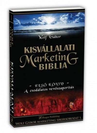 Wolf Gábor - Kisvállalati marketing Biblia