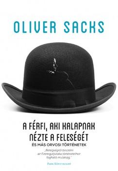 Oliver Sacks - A férfi, aki kalapnak nézte a feleségét