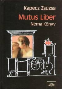 Kapecz Zsuzsa - Mutus Liber - Néma Könyv