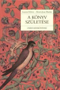 Lucien Febvre - Henri-Jean Martin - A könyv születése