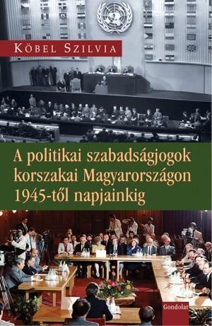 K�bel Szilvia - A politikai szabads�gjogok korszakai Magyarorsz�gon 1945-t�l napjainkig