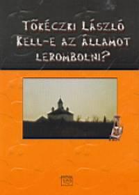 Tőkéczki László - Kell-e az államot lerombolni?