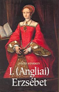 David Starkey - I. (Angliai) Erzsébet