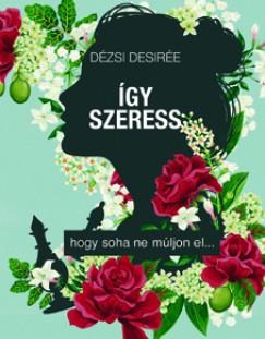 Dézsi Desirée - Így szeress...