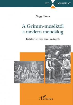 Guly�s Judit (Szerk.) - Nagy Ilona - A Grimm-mes�kt�l a modern mond�kig