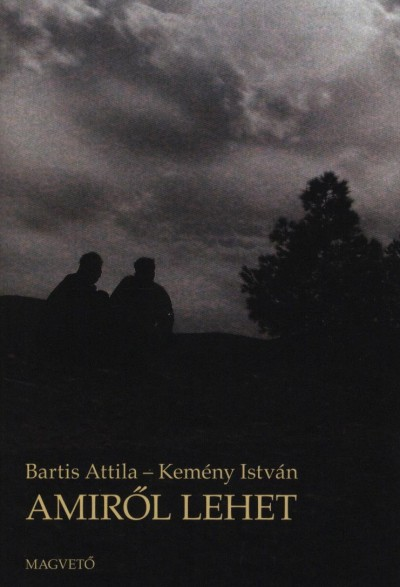 Bartis Attila - Kemény István - Amiről lehet