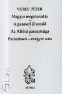 Veres Péter - Magyar megmaradás - A paraszti jövendő - Az Alföld parasztsága - Parasztsors - magyar sors