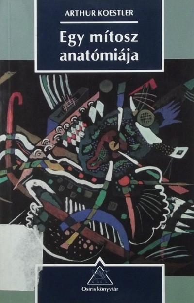 Arthur Koestler - Egy mítosz anatómiája