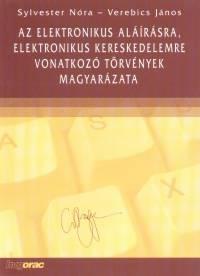 Sylvester Nóra - Dr. Verebics János - Az elektronikus aláírásra, elektronikus kereskedelemre vonatkozó törvények magyarázata