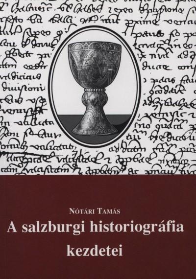 Nótári Tamás - A salzburgi historiográfia kezdetei