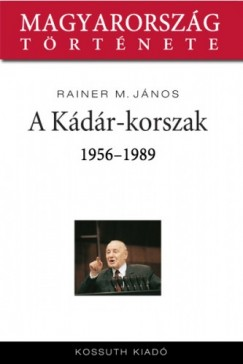 Rainer M. János - A Kádár-korszak 1956-1989