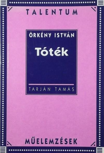 Tarján Tamás - Örkény István - Tóték műelemzés
