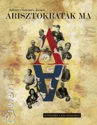 Adonyi Sztancs János - Arisztokraták ma