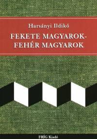 Harsányi Ildikó - Fekete magyarok - Fehér magyarok