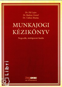 Dr. Pál Lajos - Dr. Radnay József - Tallián Blanka - Munkajogi kézikönyv