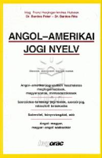 Bárdos Rita - Bárdos Péter - Mag.Franz J. Heidinger - Andrea Hubalek - Angol - amerikai jogi nyelv