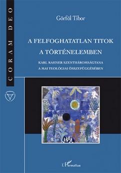 Görföl Tibor - A felfoghatatlan titok a történelemben