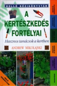 Andrew Mikolajski - A kertészkedés fortélyai