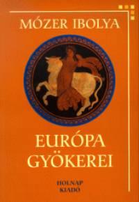 Mózer Ibolya - Európa gyökerei