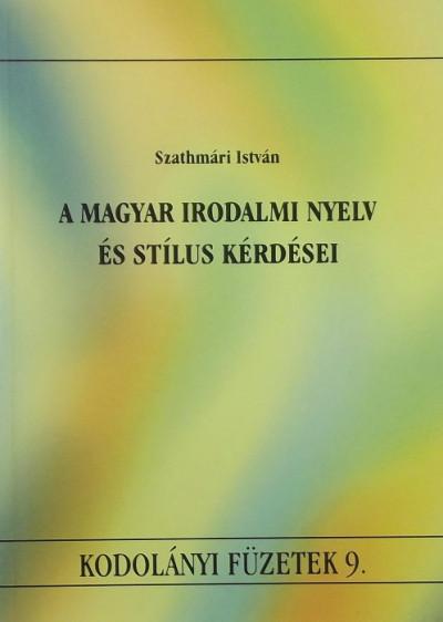 Szathmári István - A magyar irodalmi nyelv és stílus kérdései
